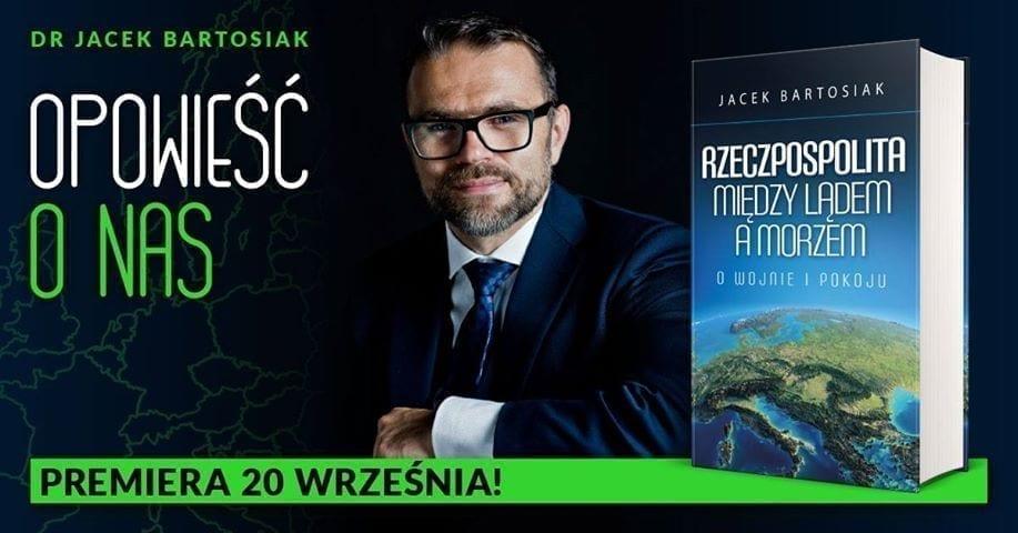 """O Polsce i geopolityce – recenzja książki Jacka Bartosiaka """"Rzeczpospolita między lądem a morzem. O wojnie i pokoju""""."""